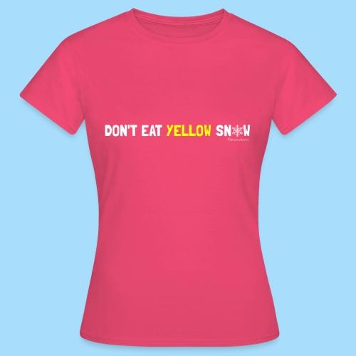 Dont eat yellow snow - Frauen T-Shirt