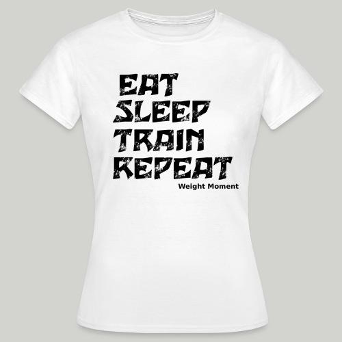 Weight Moment Eat Sleep Train Repeat - T-shirt Femme