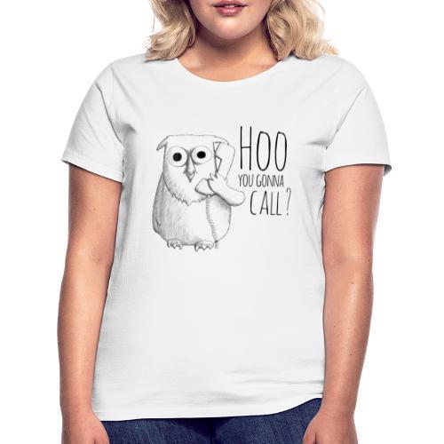 Hoo you goona call? - Women's T-Shirt