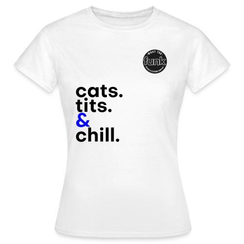 WTFunk - CatsTitsChill - Summer/Fall 2018 - Frauen T-Shirt
