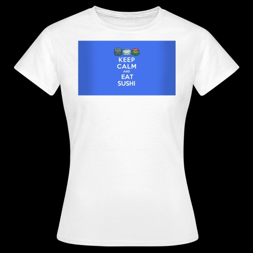 Keep calm and eat sushi - T-shirt Femme