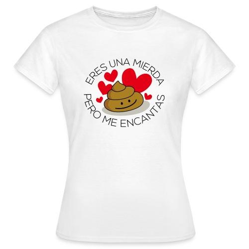 Eres una mierda pero me encantas… - Camiseta mujer