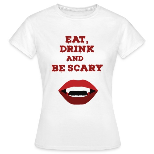 Eat Drink and Be Scary - T-shirt Femme