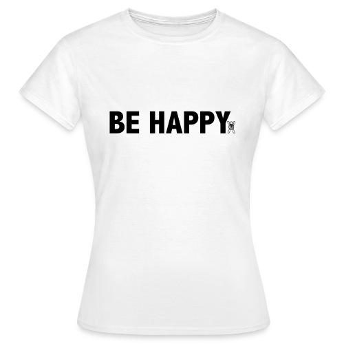 Be Happy - Vrouwen T-shirt