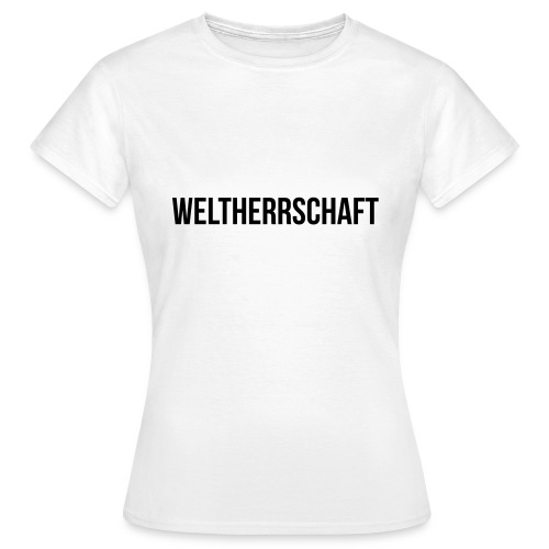 Weltherrschaft - Frauen T-Shirt