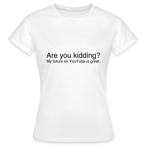 Are you kidding? - Women's T-Shirt