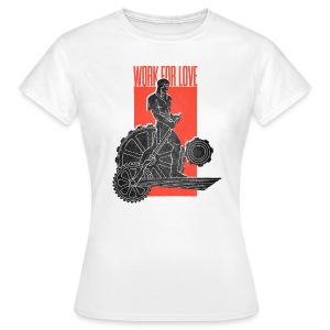 Work For Love - Frauen T-Shirt