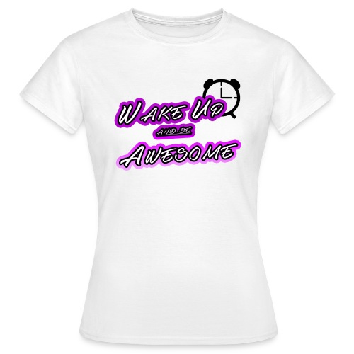 shirt mrzerog86 wake up awesome - Frauen T-Shirt