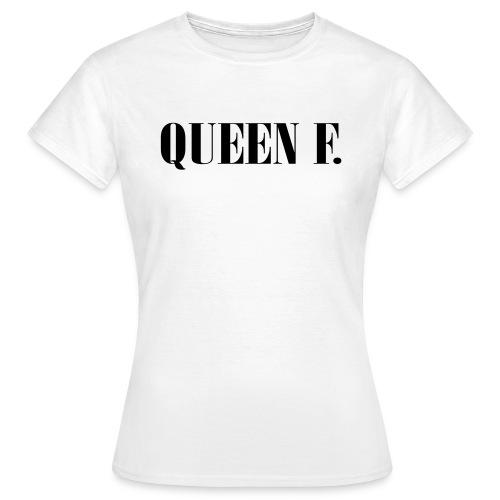 Queen F. Du bist die Königin! - Frauen T-Shirt