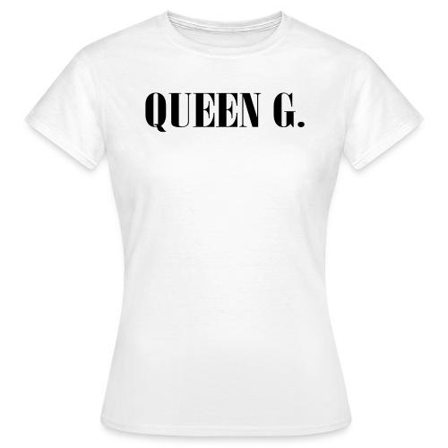Queen G. Du bist die Königin! - Frauen T-Shirt