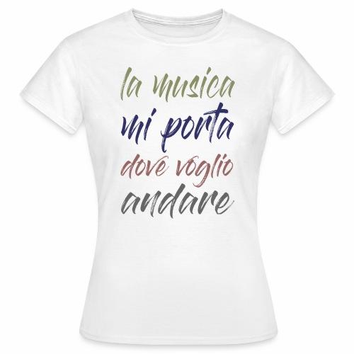 La musica mi porta dove voglio andare - Maglietta da donna
