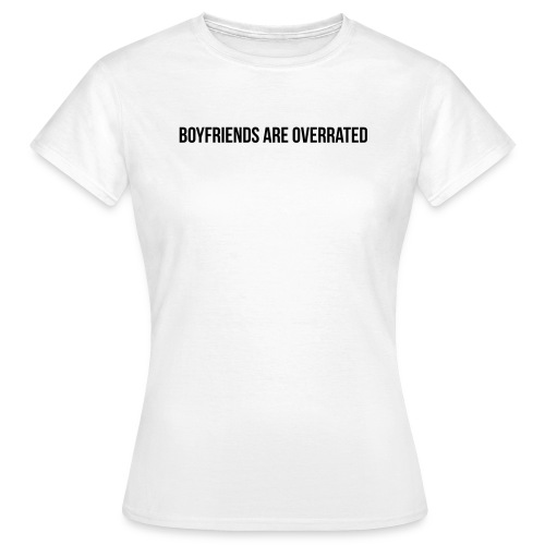 Boyfriends are overrated - Frauen T-Shirt