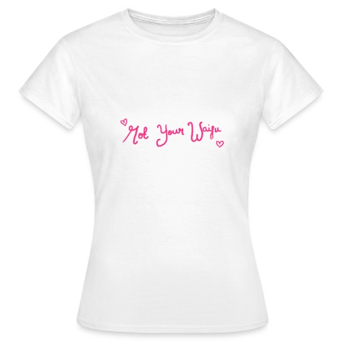 Not Your Waifu - Women's T-Shirt
