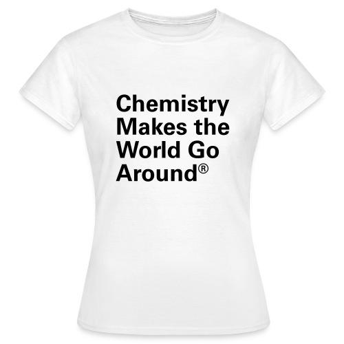 Chemistry makes the World go Around T-Shirt - Frauen T-Shirt
