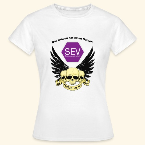 Das Grauen hat einen Namen: SEV - Frauen T-Shirt