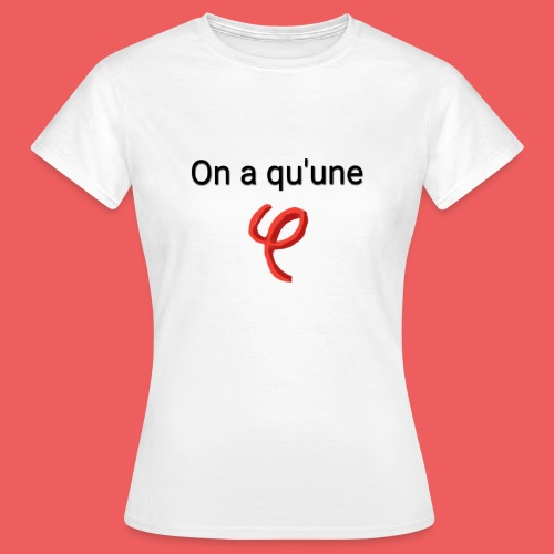 On a qu'une phi. - T-shirt Femme