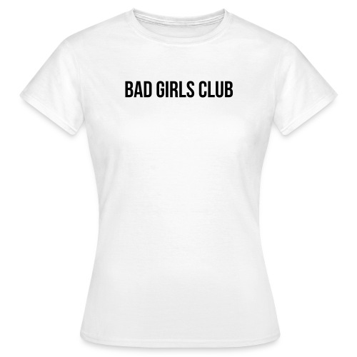 Bad Girls Club - Frauen T-Shirt
