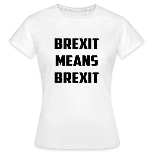 Brexit Means Brexit - Women's T-Shirt