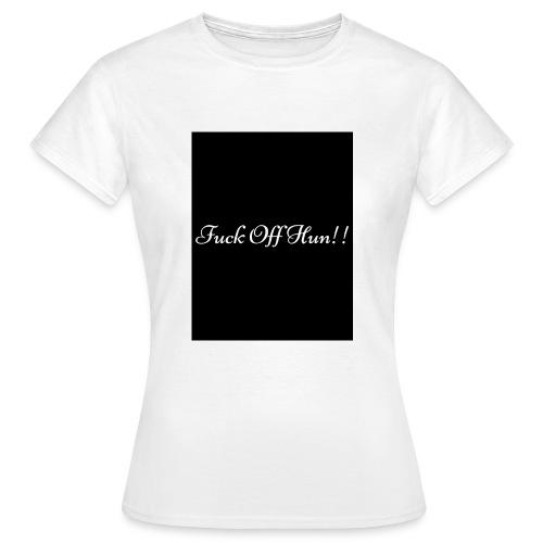 F**k off hun - Women's T-Shirt