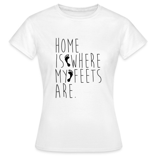 Home is where my feets are - Maglietta da donna