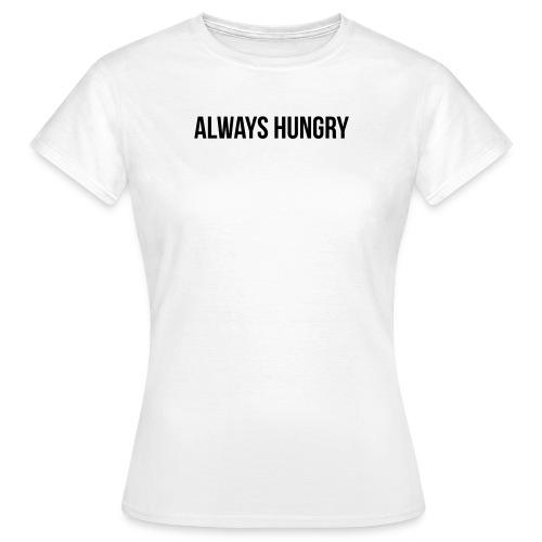 Always Hungry - Frauen T-Shirt