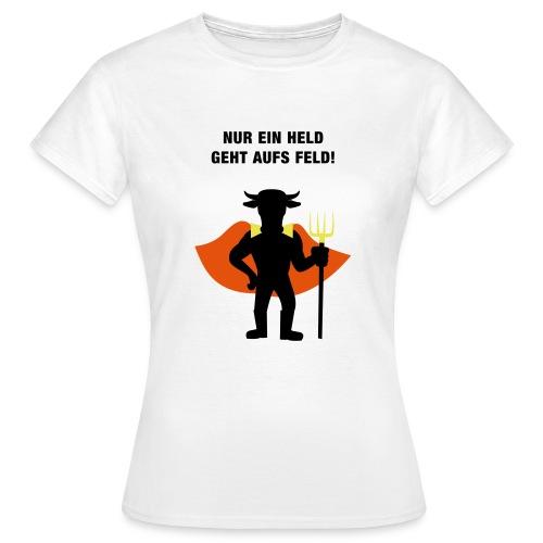 Nur ein Held geht aufs Feld Logo und Text - Frauen T-Shirt