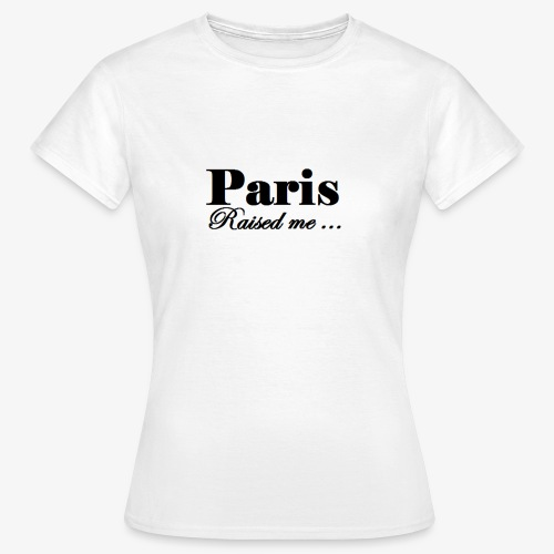 Paris Raised me - T-shirt Femme