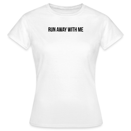 Run Away With Me - Frauen T-Shirt