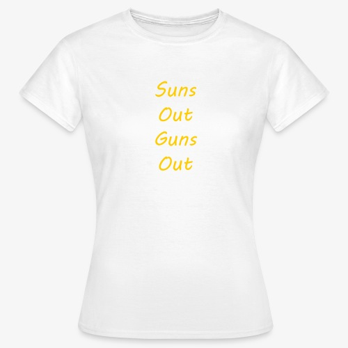 Suns Out Guns Out - Women's T-Shirt