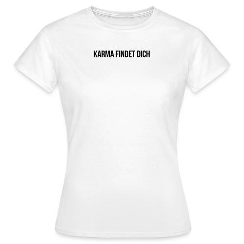 Karma Findet Dich - Frauen T-Shirt