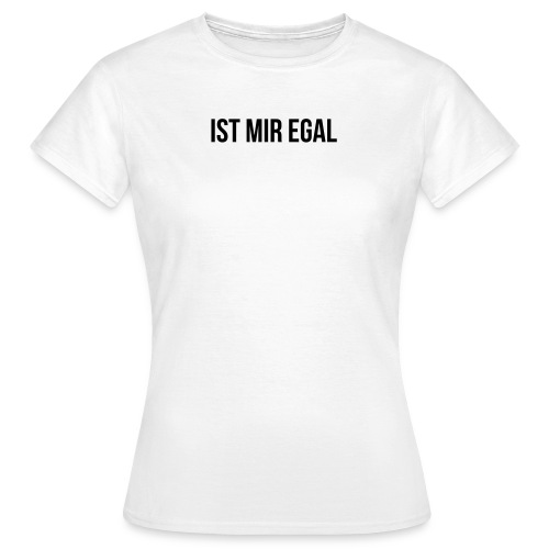 Ist mir egal - Frauen T-Shirt