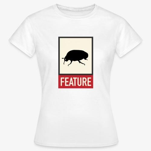 Bug feature | Web humor | Geek | Developer - Women's T-Shirt