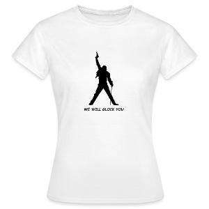 WE WILL GLOCK YOU - Frauen T-Shirt