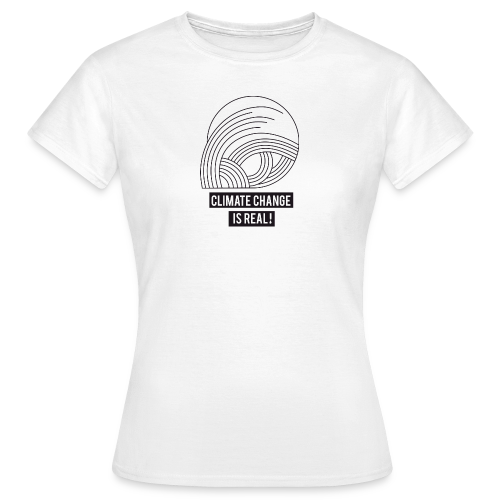 Climate change is real! - Frauen T-Shirt