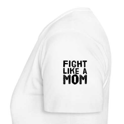 Fight like a mom - T-shirt dam