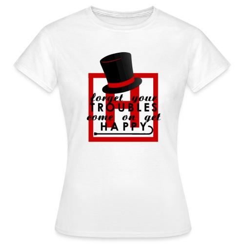 Forget yuur troubles c'mon get happy - Women's T-Shirt