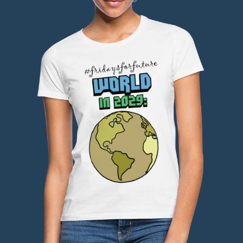 World in 2029 #fridaysforfuture #timetravelcontest - Frauen T-Shirt