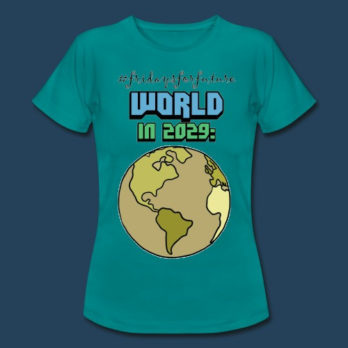 World in 2029 #fridaysforfuture #timetravelcontest - Frauen T-Shirt