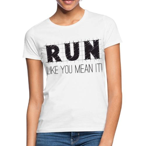 Run like you mean it! - Women's T-Shirt