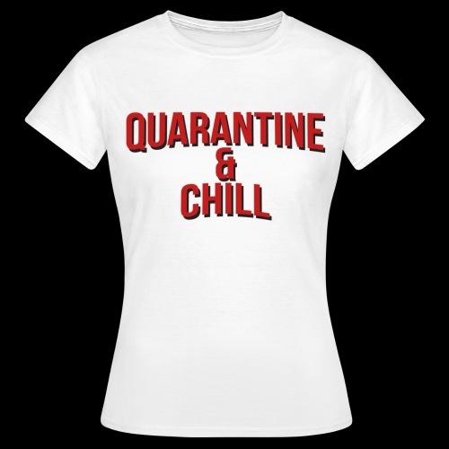 Quarantine & Chill Corona Virus COVID-19 - Frauen T-Shirt