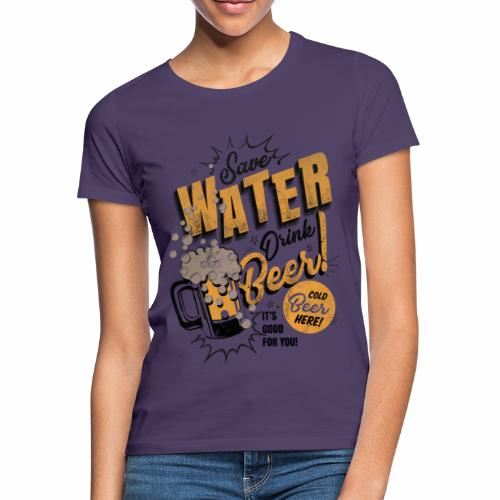 Save Water Drink Beer Trinke Wasser statt Bier - Women's T-Shirt