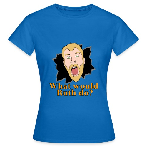 What would Ruth do - Women's T-Shirt