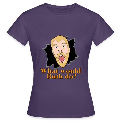 What would Ruth do - Women's T-Shirt