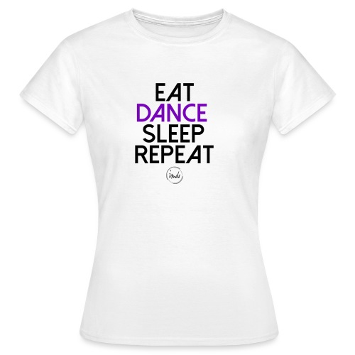 Eat dance sleep repeat - T-shirt Femme