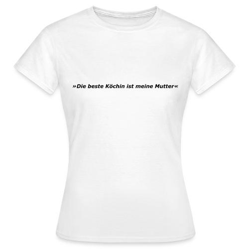 »Die beste Köchin ist meine Mutter« - Frauen T-Shirt