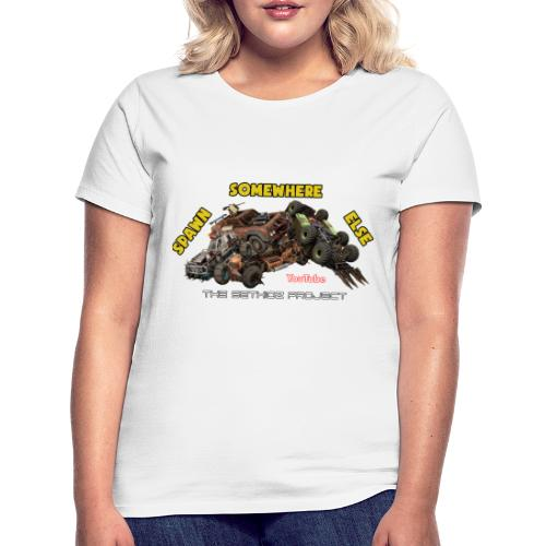 Spawn Somewhere Else ! - Women's T-Shirt