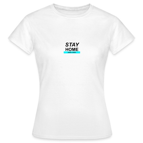 Stay@Home to Save Lives - Frauen T-Shirt