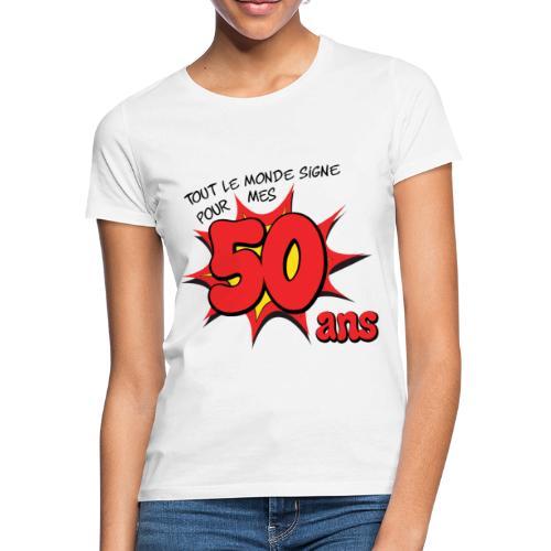 Tout le monde signe pour mes 50 ans - T-shirt Femme