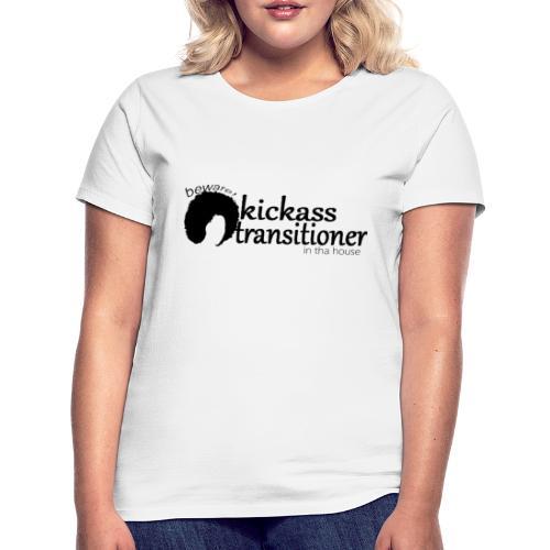 Kickass Transitioner - Women's T-Shirt