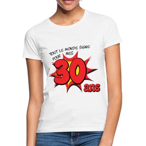 Tout le monde signe pour mes 30 ans - T-shirt Femme